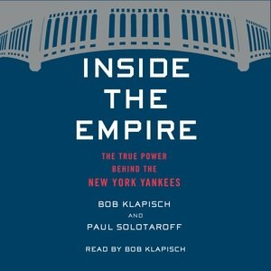 Inside The Empire: The True Power Behind The New York Yankees by Bob Klapisch