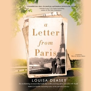 A Letter From Paris: A True Story Of Hidden Art, Lost Romance, And Family Reclaimed by Louisa Deasey