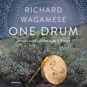 One Drum: Stories And Ceremonies For A Planet by Richard Wagamese