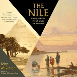 The Nile: Traveling Downriver Through Egypt's Past And Present by Toby Wilkinson