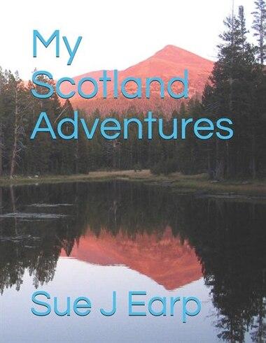 My Scotland Adventures by Sue J Earp
