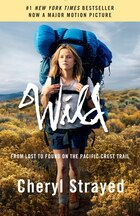 Wild (movie Tie-in Edition): From Lost To Found On The Pacific Crest Trail
