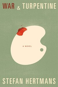 War And Turpentine: A Novel