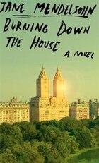 Burning Down The House: A Novel