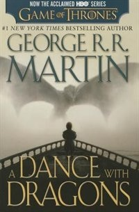 A Dance With Dragons (hbo Tie-in Edition): A Song Of Ice And Fire: Book Five: A Novel by George R. R. Martin