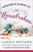 Housebroken: Admissions Of An Untidy Life
