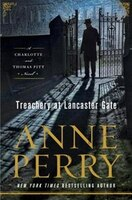 Book Treachery At Lancaster Gate: A Charlotte And Thomas Pitt Novel by Anne Perry