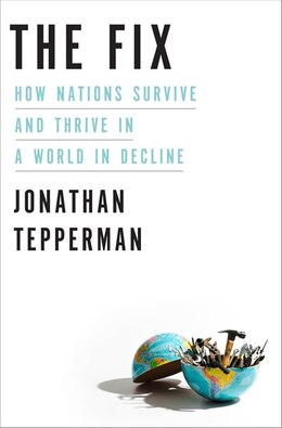 Book The Fix: How Nations Survive And Thrive In A World In Decline by Jonathan Tepperman