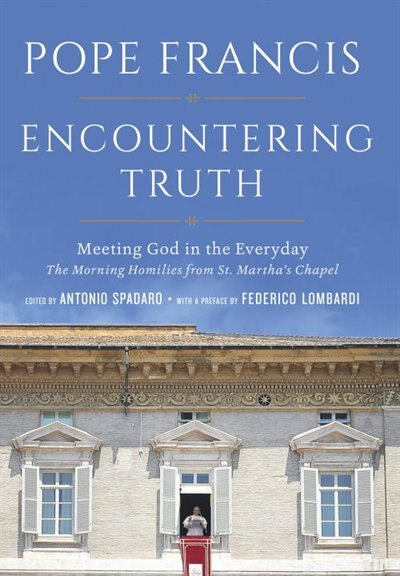 Encountering Truth: Meeting God In The Everyday by Pope Francis