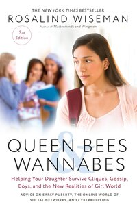 Queen Bees And Wannabes, 3rd Edition: Helping Your Daughter Survive Cliques, Gossip, Boys, And The…