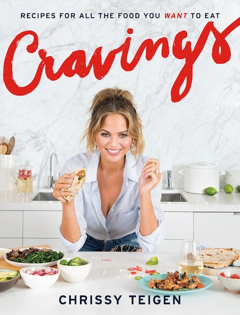 Cravings: Recipes For All The Food You Want To Eat: A Cookbook by Chrissy Teigen