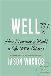 Wellth: How I Learned To Build A Life, Not A Résumé