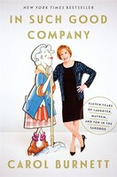 Book In Such Good Company: Eleven Years Of Laughter, Mayhem, And Fun In The Sandbox by Carol Burnett