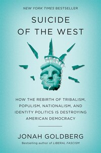 Suicide Of The West: How The Rebirth Of Populism, Nationalism, And Identity Politics Is Destroying…