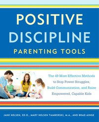 Positive Discipline Parenting Tools: The 49 Most Effective Methods To Stop Power Struggles, Build…