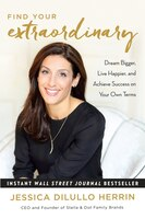 Find Your Extraordinary: Dream Bigger, Live Happier, And Achieve Success On Your Own Terms