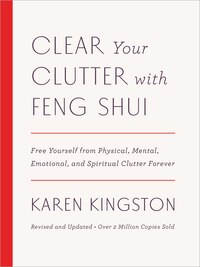 Clear Your Clutter With Feng Shui (revised And Updated): Free Yourself From Physical, Mental…