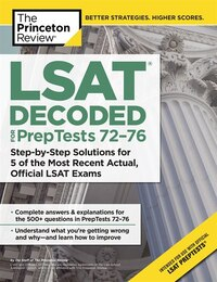 Lsat Decoded (preptests 72-76): Step-by-step Solutions For 5 Of The Most Recent Actual, Official…