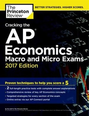 Cracking The Ap Economics Macro & Micro Exams, 2017 Edition: Proven  Techniques To Help You Score A