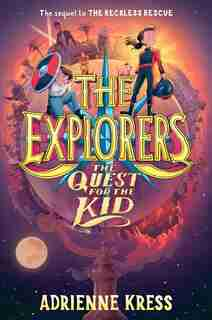 The Explorers: The Quest For The Kid by Adrienne Kress
