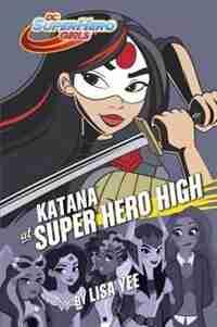 Katana At Super Hero High (dc Super Hero Girls) by Lisa Yee