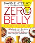 Zero Belly Cookbook: 150+ Delicious Recipes To Flatten Your Belly, Turn Off Your Fat Genes, And…