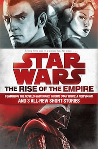 The Rise Of The Empire: Star Wars: Featuring The Novels Star Wars: Tarkin, Star Wars: A New Dawn…