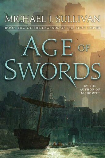 Age Of Swords: Book Two Of The Legends Of The First Empire by Michael J. Sullivan