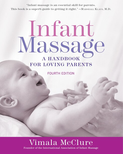 Infant Massage (fourth Edition): A Handbook For Loving Parents by Vimala Mcclure