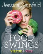 Book Food Swings: 125+ Recipes To Enjoy Your Life Of Virtue & Vice by Jessica Seinfeld