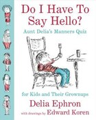 Do I Have To Say Hello? Aunt Delia's Manners Quiz For Kids And Their Grownups: Aunt Delia's Manners…