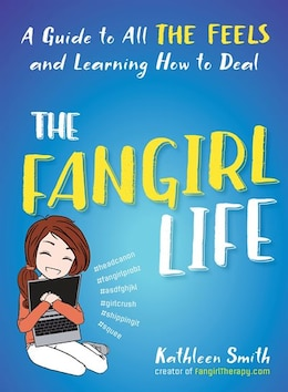 Book The Fangirl Life: A Guide To All The Feels And Learning How To Deal by Kathleen Smith