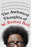 The Awkward Thoughts Of W. Kamau Bell: Tales Of A 6' 4, African American, Heterosexual, Cisgender, Left-leaning, Asthmatic, Black And Prou
