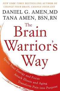 The Brain Warrior's Way: Ignite Your Energy And Focus, Attack Illness And Aging, Transform Pain…