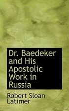 Dr. Baedeker and His Apostolic Work in Russia