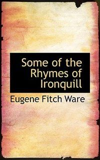 Some of the Rhymes of Ironquill by Eugene Fitch Ware