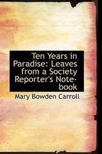 Ten Years in Paradise: Leaves from a Society Reporter's Note-book
