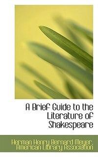 A Brief Guide to the Literature of Shakespeare de Herman Henry Bernard Meyer