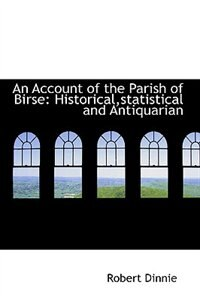 An Account of the Parish of Birse: Historical,statistical and Antiquarian