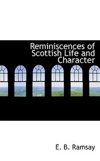 Reminiscences of Scottish Life and Character by E. B. Ramsay