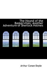 The Hound of the Baskervilles: Another Adventure of Sherlock Holmes by Arthur Conan Doyle