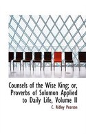 Counsels of the Wise King; Proverbs of Solomon Applied to Daily Life, Volume II