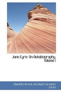 Book Jane Eyre: An Autobiography, Volume I by Charlotte Brontë