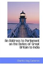 An Address to Parliament on the Duties of Great Britain to India