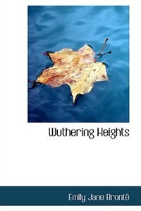 Wuthering Heights by Emily Jane Brontë