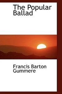 The Popular Ballad by Francis Barton Gummere