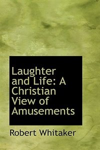 Laughter and Life: A Christian View of Amusements