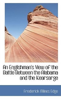 An Englishman's View of the Battle Between the Alabama and the Kearsarge by Frederick Milnes Edge