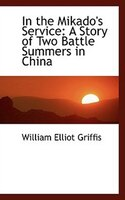 In the Mikado's Service: A Story of Two Battle Summers in China