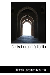 Christian and Catholic by Charles Chapman Grafton